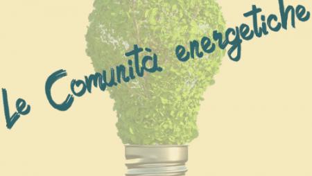 """Materiali """"Le Comunità energetiche. Opportunità, buone prassi, esperienze"""""""